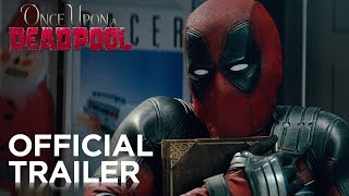 Video Once Upon A Deadpool | Official Trailer MP3, 3GP, MP4, WEBM, AVI, FLV November 2018