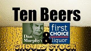 Ten Beers Dan Murphy's & First Choice Liquor Should Stock
