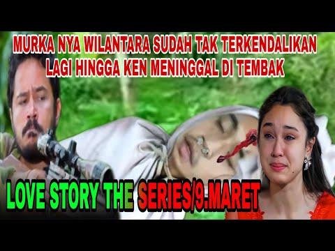 LOVE STORY THE SERIES/WILANTARA TEGA TEMBAK KEN SEHINGGA TERJADI NYA PADA KEN