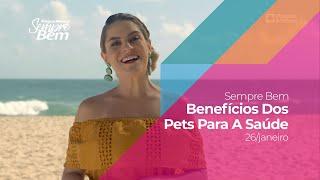Programa Sempre Bem - Benefícios Dos Pets Para A Saúde - 26/1/2020