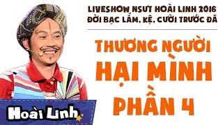 Liveshow NSƯT Hoài Linh 2016 - Phần 4 - Đời Bạc Lắm, Kệ, Cười Trước Đã
