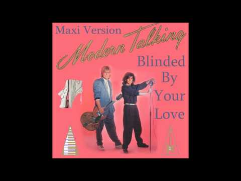 Modern Talking – Blinded By Your Love  Maxi Version
