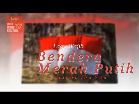 Lagu Wajib Nasional Bendera Merah Putih dan Lirik