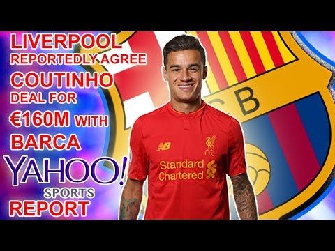 Liverpool Reportedly Agree Philippe Coutinho Deal For €160m With Barcelona | YAHOO Reports