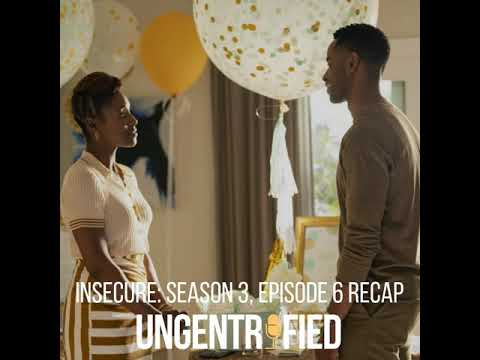 UNGENTRIFIED & INSECURE: Season 3, Episode 6 Recap