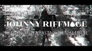 Video Johnny Riffmage - Keď ma môj vlastný tieň sleduje (Official Vide