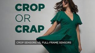 Crop Sensors vs Full Frame :: Crop Or Crap?