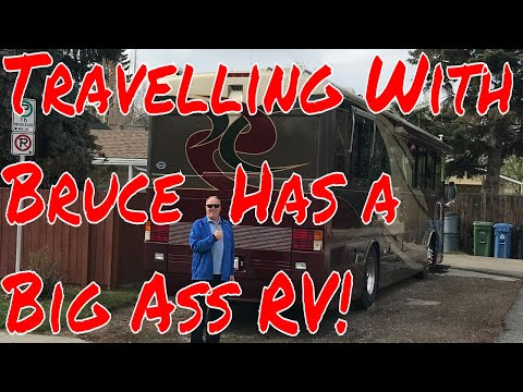 Travelling with Bruce Has A Big Ass RV!  Big Changes Coming To My Channel!