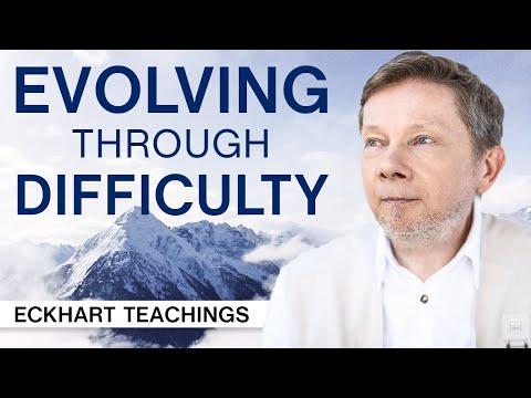 Evolving Through Difficulty | Eckhart Teachings