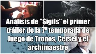 Análisis de todo lo que ha sucedido esta semana en Juego de Tronos: el teaser tráiler llamado Sigils, el teaser de Cersei, el evento de la fecha de estreno de la ...