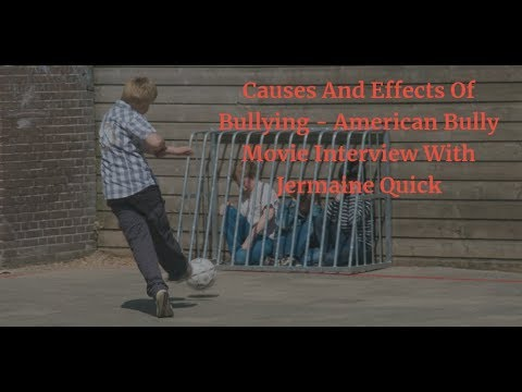 Causes And Effects Of Bullying - American Bully Movie Interview With Jermaine Quick