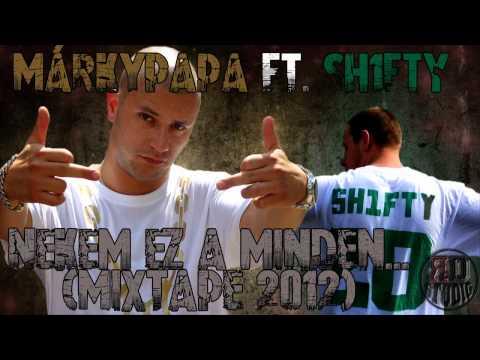 Márkypapa ft. SH1FTY - Nekem ez a minden... (Mixtape 2012)
