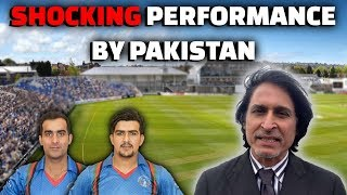 Shocking performance by Pakistan | Afghanistan looking good | Ramiz Speaks