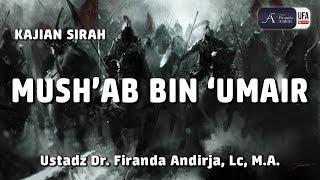 Download Video Kajian : Mush'ab Bin 'Umair - Ustadz DR. Firanda Andirja, MA MP3 3GP MP4