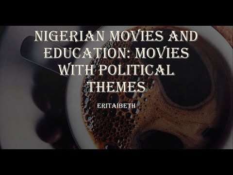 Nigerian Movies and Education: Political Theme Class 1