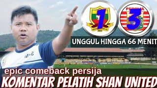 Comeback,! persija vs shan united 3-1 komentar pelatih shan united setelah kalah dari persija