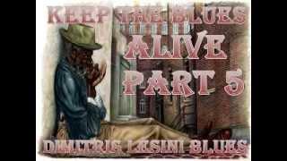 Keep The Blues Alive Mix Part 5 - Dimitris Lesini Greece
