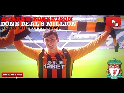 LIVERPOOL FC TRANSFER NEWS - ANDREW ROBERTSON DONE DEAL (DAILY MIRROR REPORT)