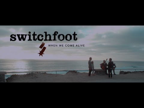 Switchfoot – When We Come Alive (Official Music Video)