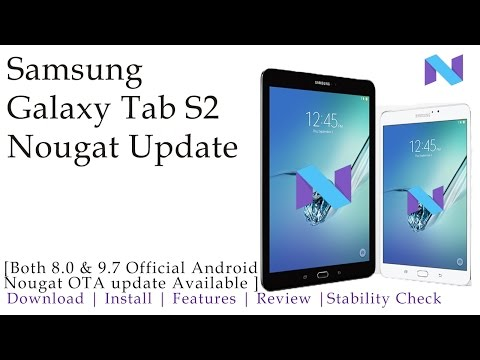 Samsung Galaxy Tab S2 8.0 & 9.7 & 10.1 Nougat update   Features & Review