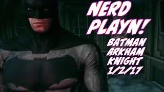 NERD PLAYN - BATMAN ARKHAM KNIGHT 1/2/17 From Ed Johnson NERD