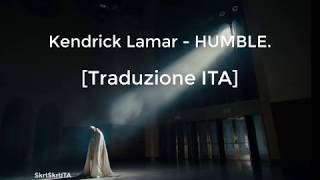 Kendrick Lamar - HUMBLE. [Traduzione ITA]