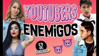 Video YOUTUBERS QUE SON ENEMIGOS - 52 Rankings :D MP3, 3GP, MP4, WEBM, AVI, FLV Oktober 2018