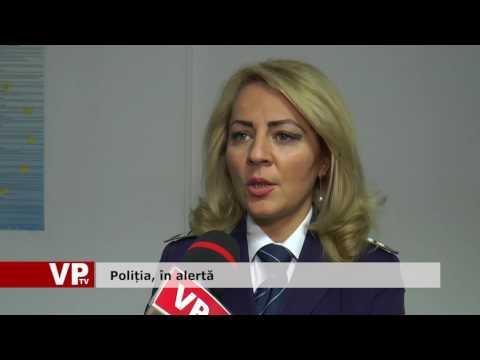 Poliția, în alertă
