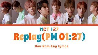 Video NCT 127 - Replay (PM 01:27) [Han,Rom,Eng Color-coded Lyrics] MP3, 3GP, MP4, WEBM, AVI, FLV November 2018