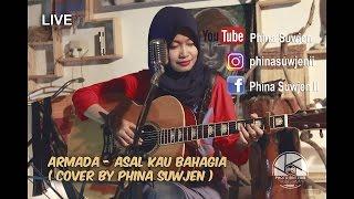 Video ASAL KAU BAHAGIA - ARMADA ( COVER BY PHINA SUWJEN) MP3, 3GP, MP4, WEBM, AVI, FLV Maret 2018