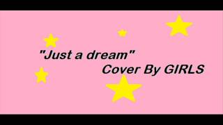 """Just A Dream"" Cover By GIRLS"