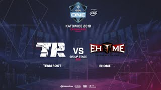 Team Root vs EHOME, ESL One Katowice, CN Qualifier, bo3, game 1 [GodHunt & Smile]