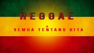 Reggae - Semua Tentang kita