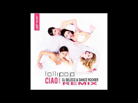 Lollipop - Ciao (Reload) (Dj Seleco & Dance Rocker Remix)