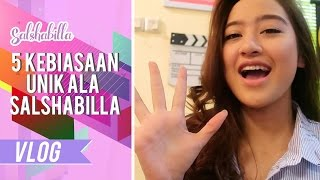 Video SALSHABILLA #VLOG - 5 KEBIASAAN UNIK ALA SALSHABILLA!! MP3, 3GP, MP4, WEBM, AVI, FLV Mei 2017