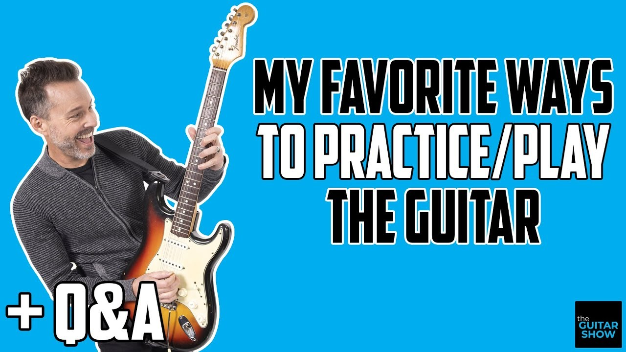 My Favorite Ways to Practice/Play Guitar – LIVE Q&A   The Guitar Show