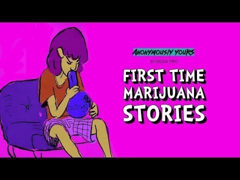 First Time Marijuana Stories | Anonymously Yours | Ep. 02
