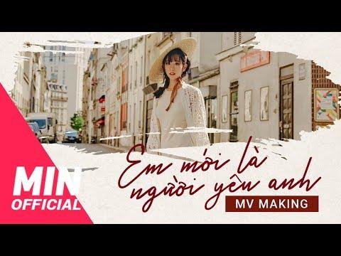MIN - Em Mới Là Người Yêu Anh | MV Making - Thời lượng: 6 phút và 25 giây.