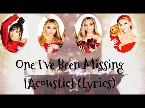 Little Mix~One I've Been Missing [Acoustic] (Lyrics)