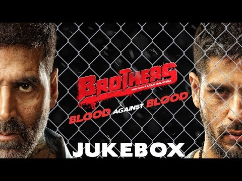 Brothers - Juke Box   Akshay Kumar   Sidharth Malh