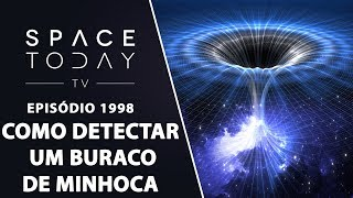 COMO DETECTAR UM BURACO DE MINHOCA | SPACE TODAY TV EP1998 by Space Today
