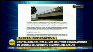 Contraloría solicita al MEF mantener congelamiento de cuentas del Gobierno Regional del Callao