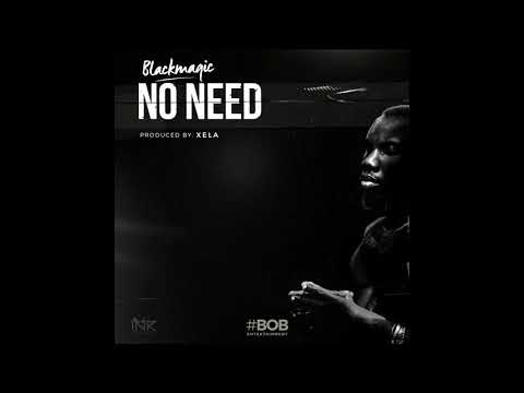 BLACKMAGIC - NO NEED -[Official Audio]