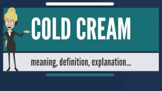 What is COLD CREAM? What does COLD CREAM mean? COLD CREAM meaning, definition & explanation
