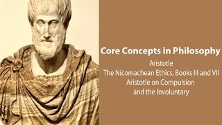 Philosophy Core Concepts:  Aristotle, Compulsion And The Involuntary (Nic, Ethics, Bks. 3 And 7)