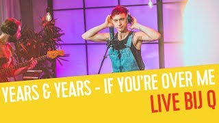 Years & Years - If You're Over Me (Acoustic) | Live bij Q