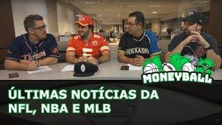 Moneyball #22 - Últimas notícias da NFL, NBA e MLB