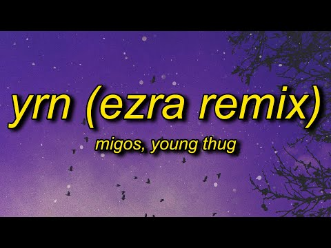 Migos ft. Young Thug - YRN (EZRA Remix) Lyrics | the vivi trend oh