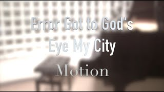 Error Got to God's Eye My City - Motion