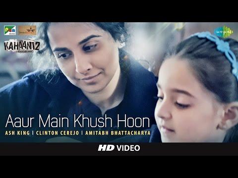 Aaur Main Khush Hoon | Kahaani 2 - Durga Rani Sing